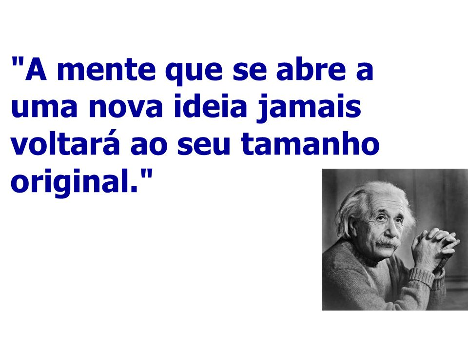 A mente que se abre a uma nova ideia jamais voltará ao seu tamanho original.