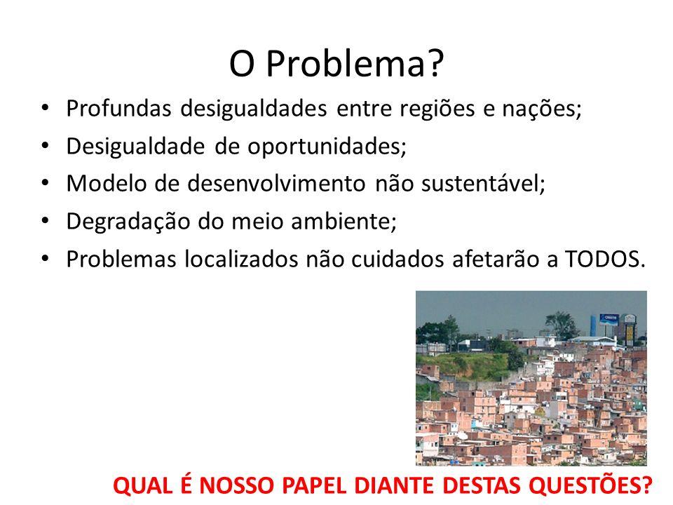 O Problema Profundas desigualdades entre regiões e nações;