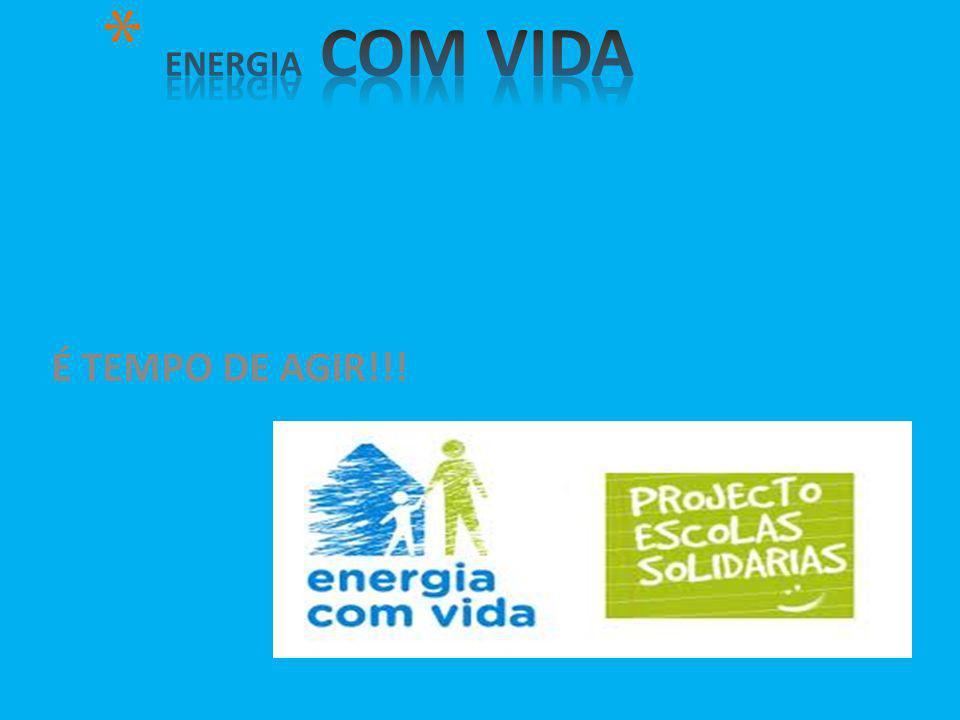ENERGIA COM VIDA É TEMPO DE AGIR!!!