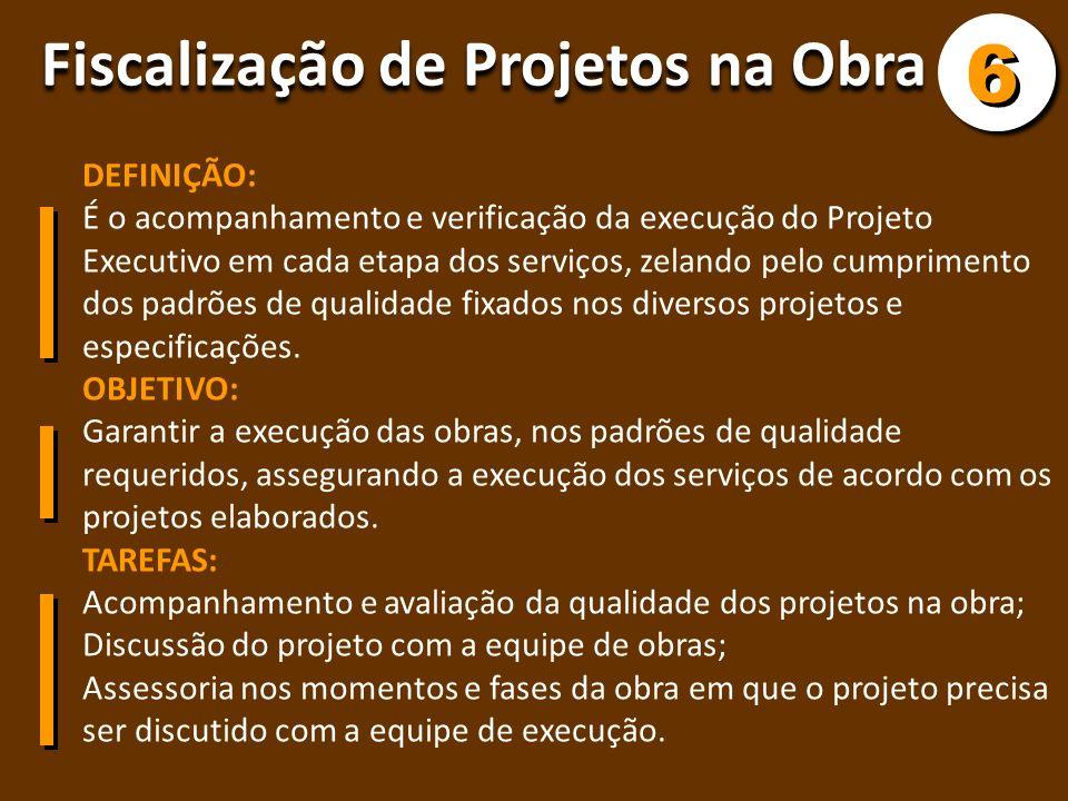 6 Fiscalização de Projetos na Obra DEFINIÇÃO: