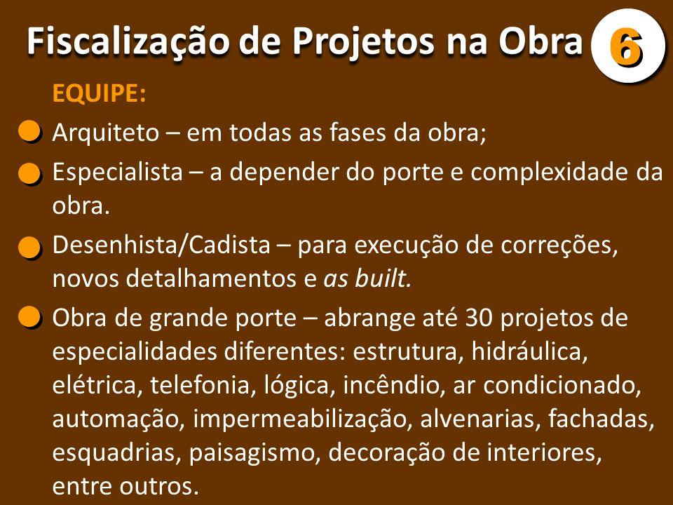 6 Fiscalização de Projetos na Obra EQUIPE: