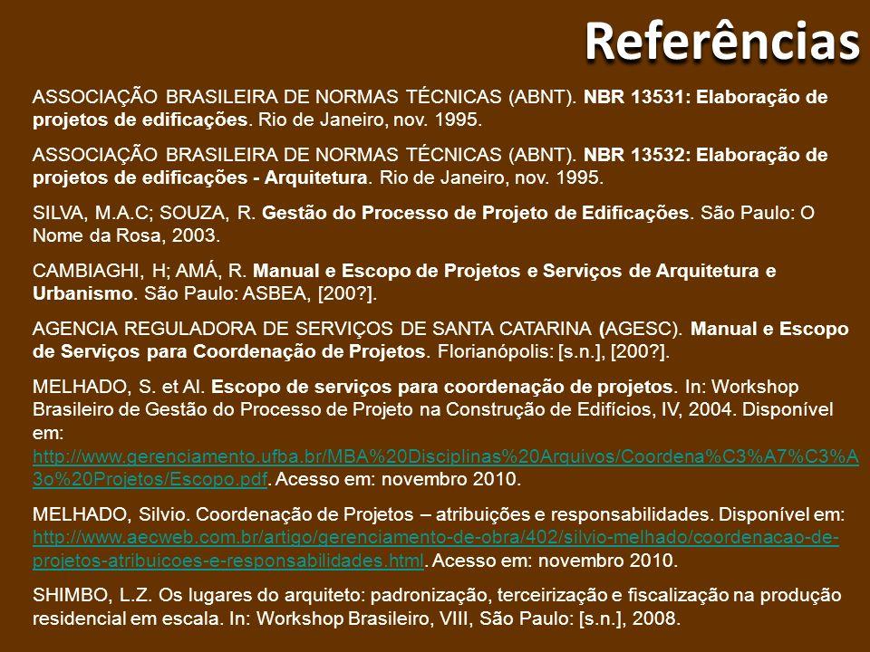 Referências ASSOCIAÇÃO BRASILEIRA DE NORMAS TÉCNICAS (ABNT). NBR 13531: Elaboração de projetos de edificações. Rio de Janeiro, nov. 1995.