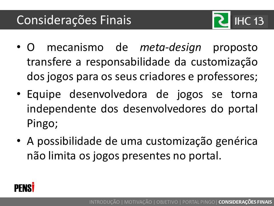 Considerações Finais O mecanismo de meta-design proposto transfere a responsabilidade da customização dos jogos para os seus criadores e professores;