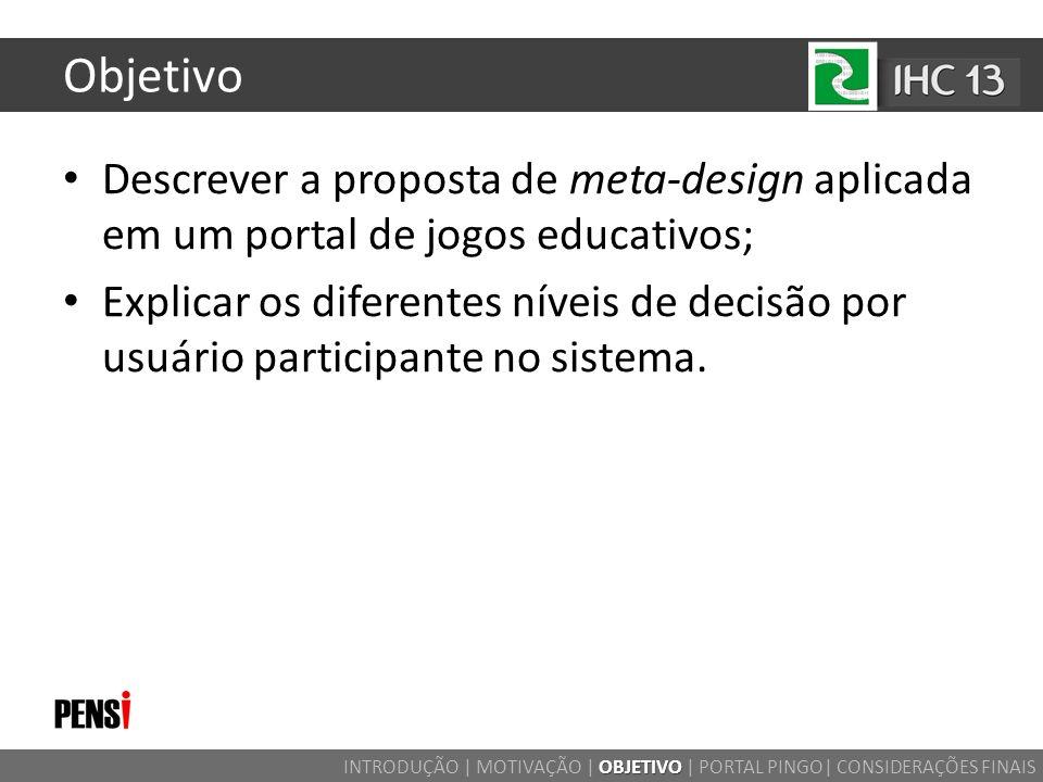 Objetivo Descrever a proposta de meta-design aplicada em um portal de jogos educativos;