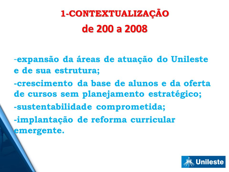 1-CONTEXTUALIZAÇÃO de 200 a 2008. -expansão da áreas de atuação do Unileste e de sua estrutura;