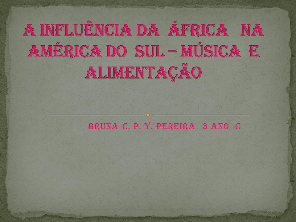 A influência da África na AmÉrica do sul – música e alimentação
