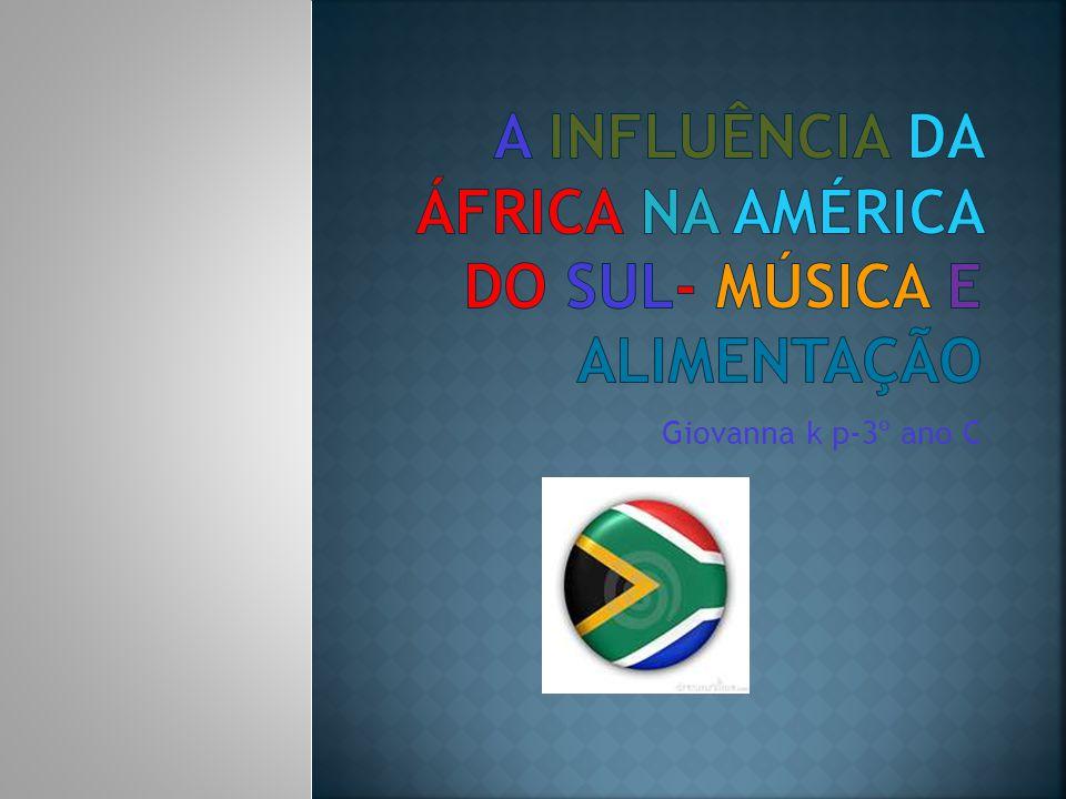 A influência da África na AmÉrica do Sul- Música e Alimentação