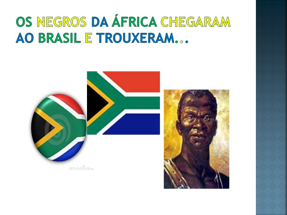 Os negros da África chegaram ao Brasil e trouxeram...