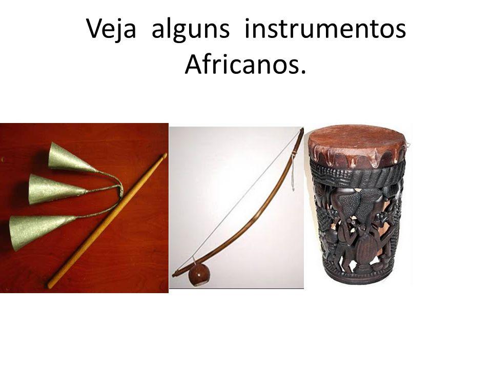 Veja alguns instrumentos Africanos.