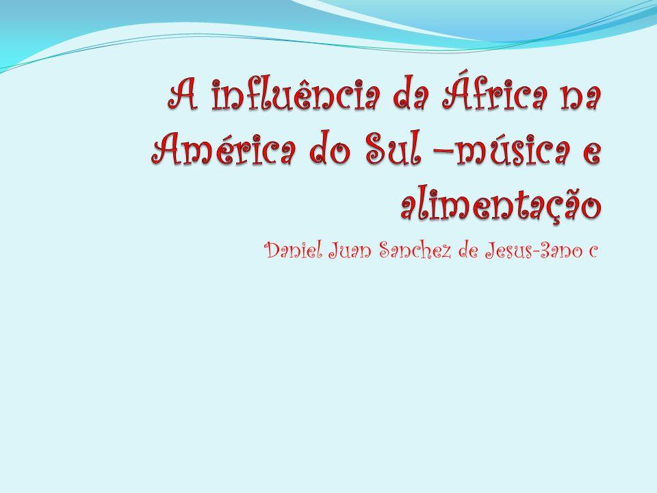 A influência da África na América do Sul –música e alimentação