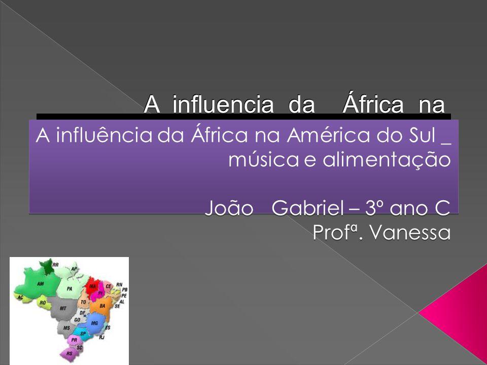 A influencia da África na América do Sul – Musica e AlimentaçÂo