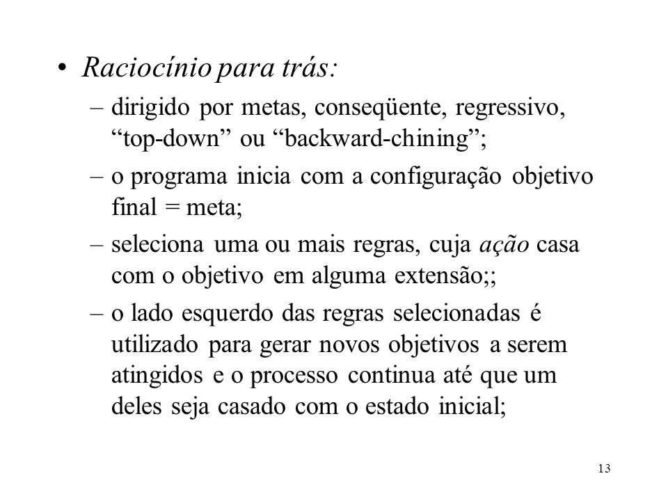 Raciocínio para trás: dirigido por metas, conseqüente, regressivo, top-down ou backward-chining ;