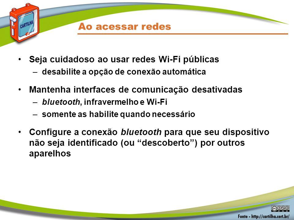 Ao acessar redes Seja cuidadoso ao usar redes Wi-Fi públicas