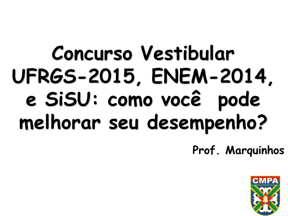 Concurso Vestibular UFRGS-2015, ENEM-2014, e SiSU: como você pode melhorar seu desempenho