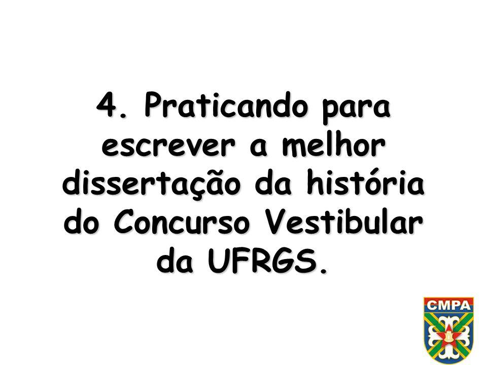 4. Praticando para escrever a melhor dissertação da história do Concurso Vestibular da UFRGS.