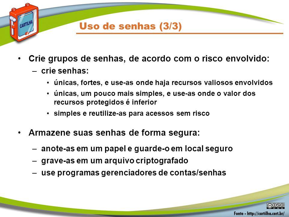 Segurança em Senhas Uso de senhas (3/3) Crie grupos de senhas, de acordo com o risco envolvido: crie senhas: