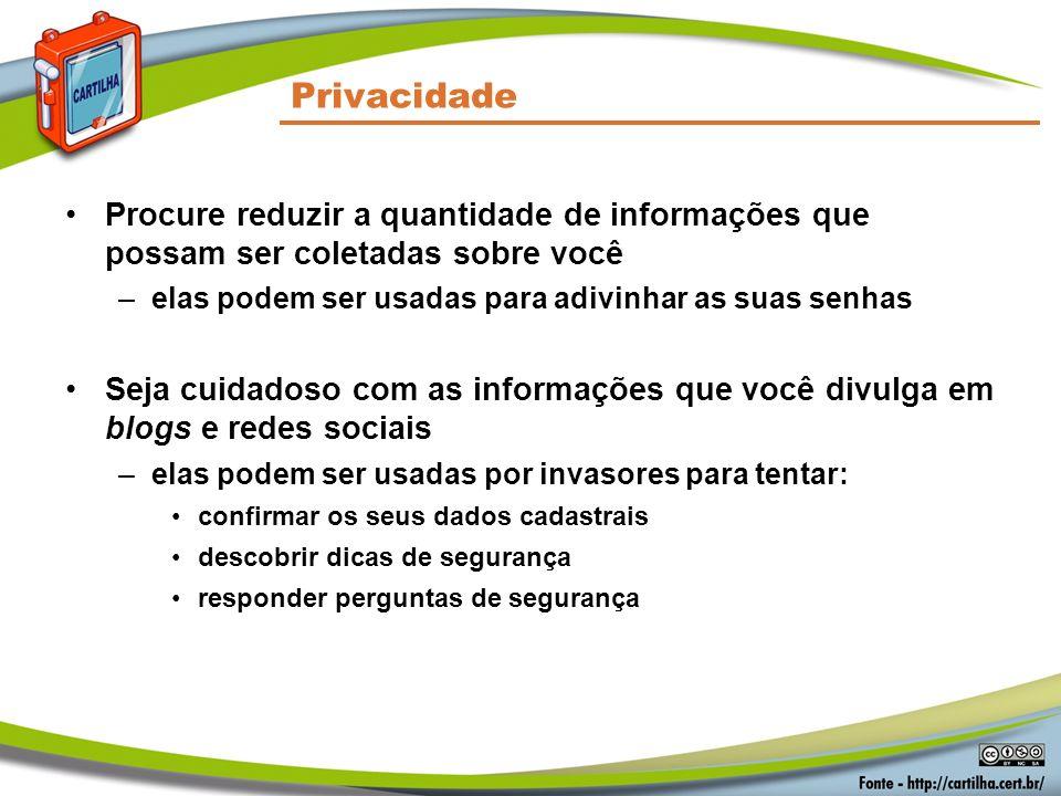 Segurança em Senhas Privacidade. Procure reduzir a quantidade de informações que possam ser coletadas sobre você.