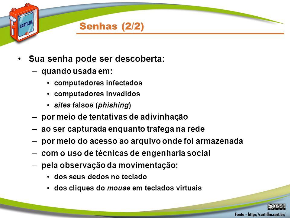 Senhas (2/2) Sua senha pode ser descoberta: quando usada em: