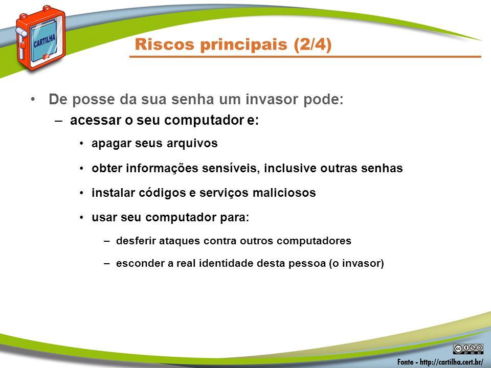 Riscos principais (2/4) De posse da sua senha um invasor pode: