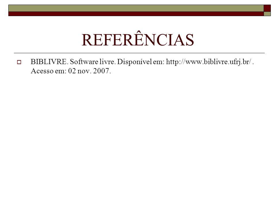 REFERÊNCIAS BIBLIVRE. Software livre. Disponível em: http://www.biblivre.ufrj.br/ .