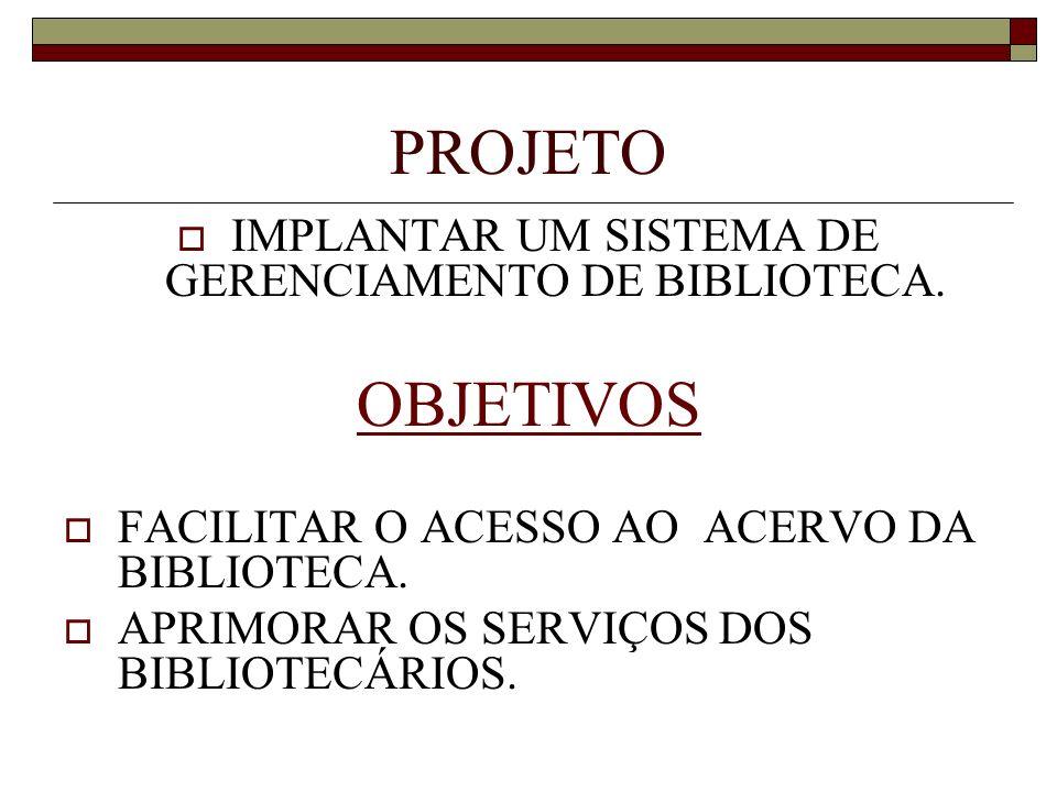 IMPLANTAR UM SISTEMA DE GERENCIAMENTO DE BIBLIOTECA.
