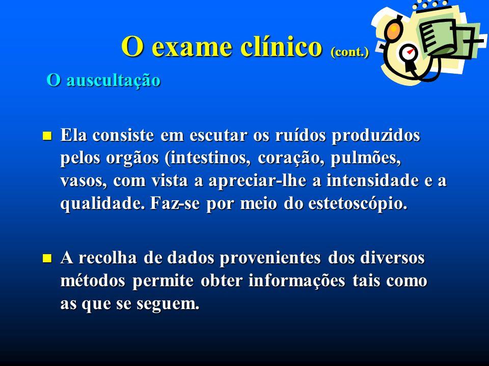 O exame clínico (cont.) O auscultação