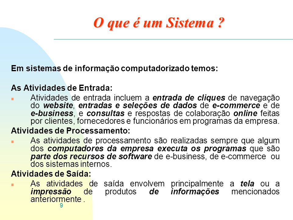 O que é um Sistema Em sistemas de informação computadorizado temos: