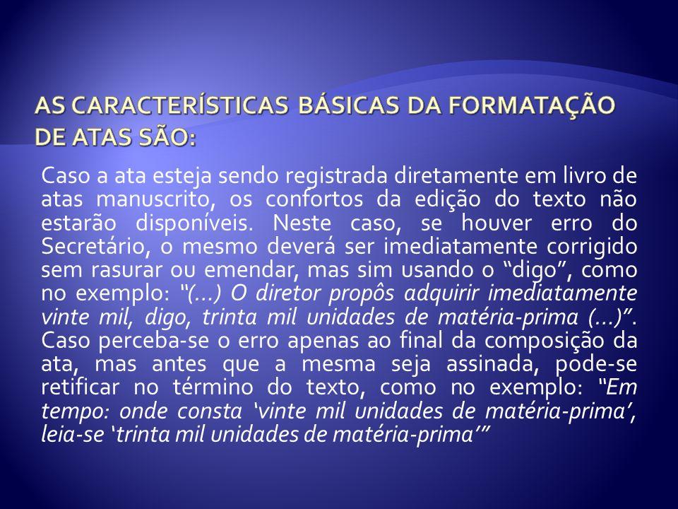 AS CARACTERÍSTICAS BÁSICAS DA FORMATAÇÃO DE ATAS SÃO: