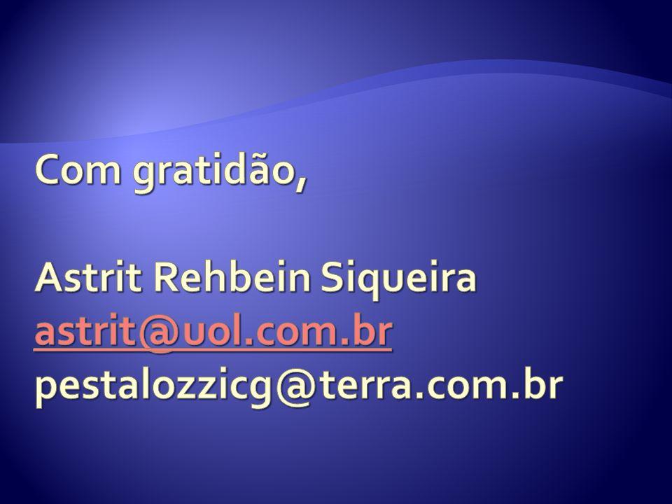 Com gratidão, Astrit Rehbein Siqueira astrit@uol. com
