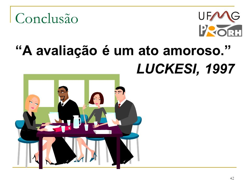 Conclusão A avaliação é um ato amoroso. LUCKESI, 1997