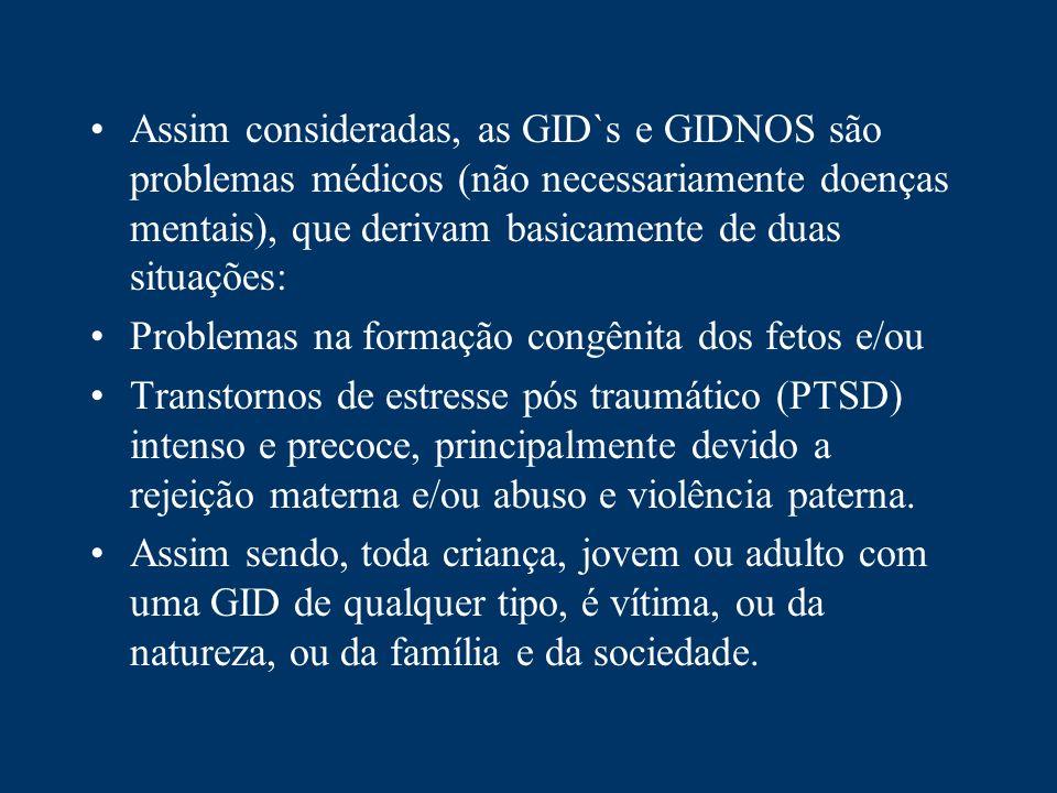 Assim consideradas, as GID`s e GIDNOS são problemas médicos (não necessariamente doenças mentais), que derivam basicamente de duas situações: