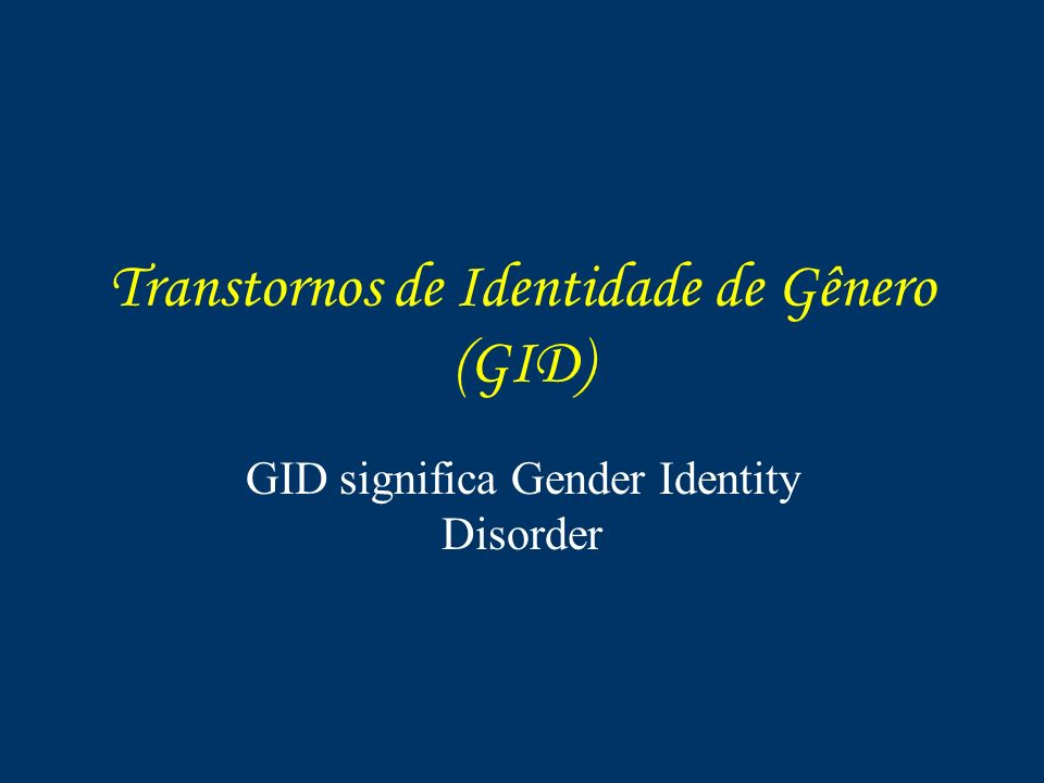 Transtornos de Identidade de Gênero (GID)