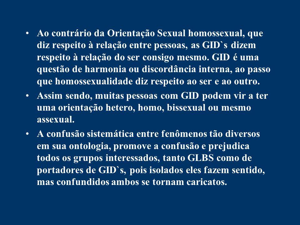Ao contrário da Orientação Sexual homossexual, que diz respeito à relação entre pessoas, as GID`s dizem respeito à relação do ser consigo mesmo. GID é uma questão de harmonia ou discordância interna, ao passo que homossexualidade diz respeito ao ser e ao outro.