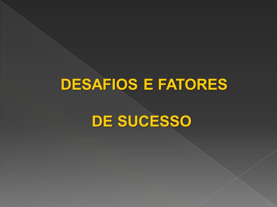 DESAFIOS E FATORES DE SUCESSO