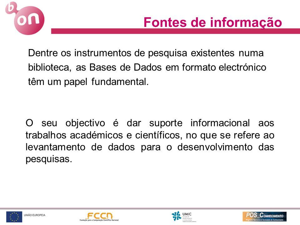 Fontes de informação Dentre os instrumentos de pesquisa existentes numa. biblioteca, as Bases de Dados em formato electrónico.