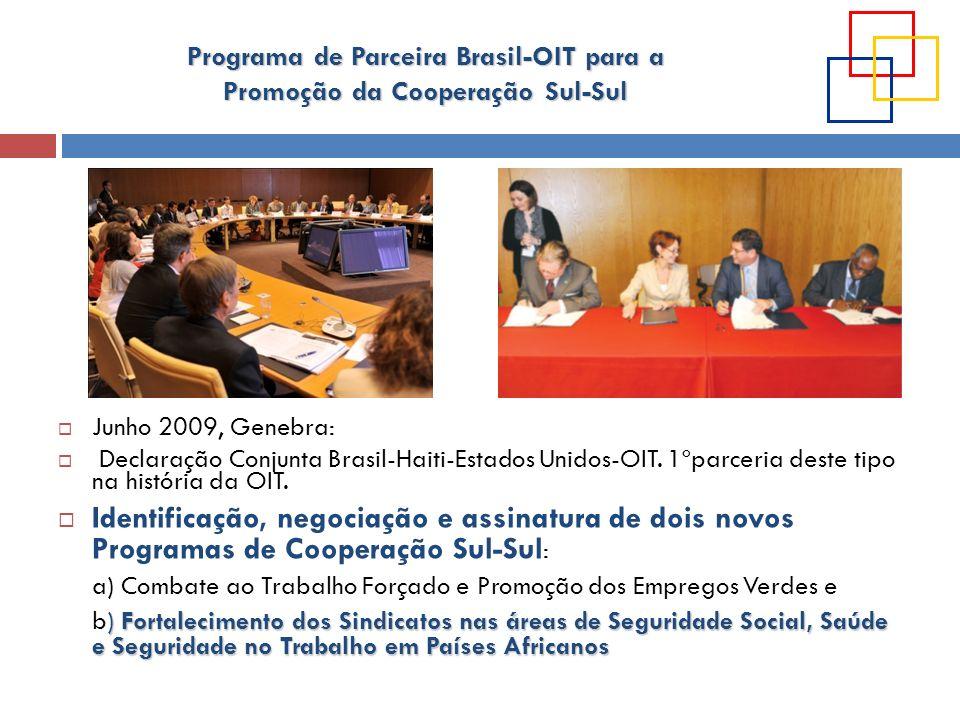 Junho 2009, Genebra: Declaração Conjunta Brasil-Haiti-Estados Unidos-OIT. 1ºparceria deste tipo na história da OIT.