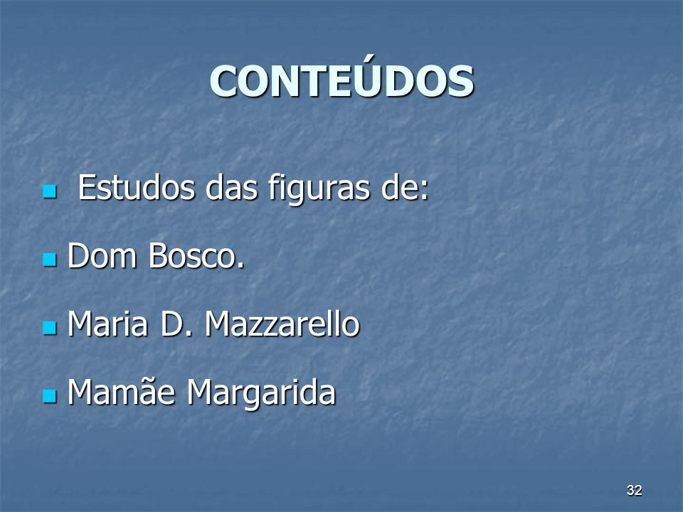 CONTEÚDOS Estudos das figuras de: Dom Bosco. Maria D. Mazzarello