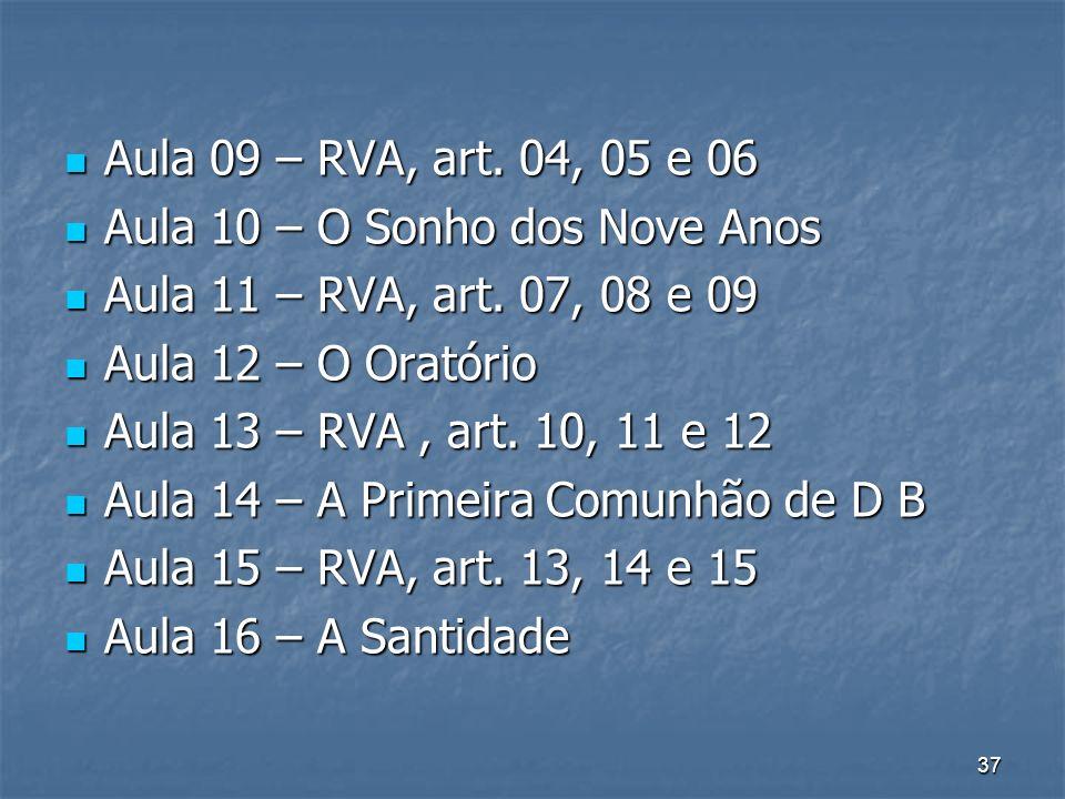 Aula 09 – RVA, art. 04, 05 e 06 Aula 10 – O Sonho dos Nove Anos. Aula 11 – RVA, art. 07, 08 e 09. Aula 12 – O Oratório.