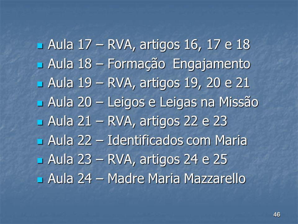 Aula 17 – RVA, artigos 16, 17 e 18 Aula 18 – Formação Engajamento. Aula 19 – RVA, artigos 19, 20 e 21.