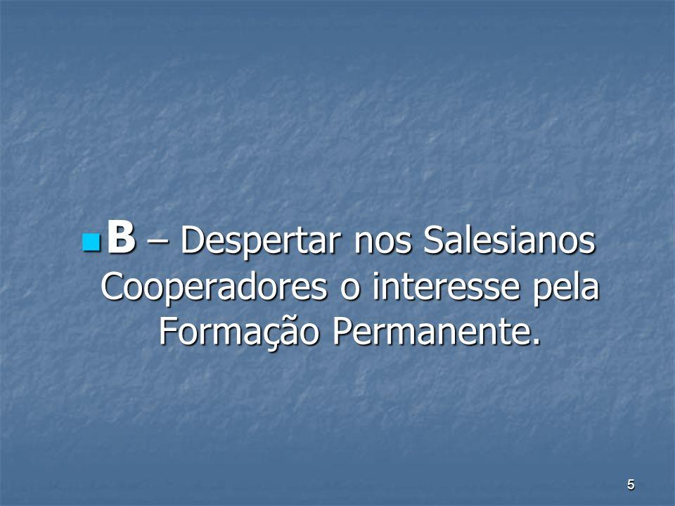 B – Despertar nos Salesianos Cooperadores o interesse pela Formação Permanente.