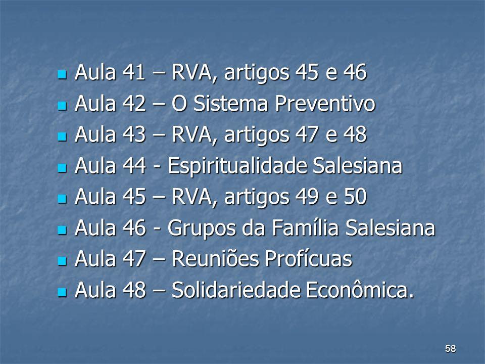 Aula 41 – RVA, artigos 45 e 46 Aula 42 – O Sistema Preventivo. Aula 43 – RVA, artigos 47 e 48. Aula 44 - Espiritualidade Salesiana.
