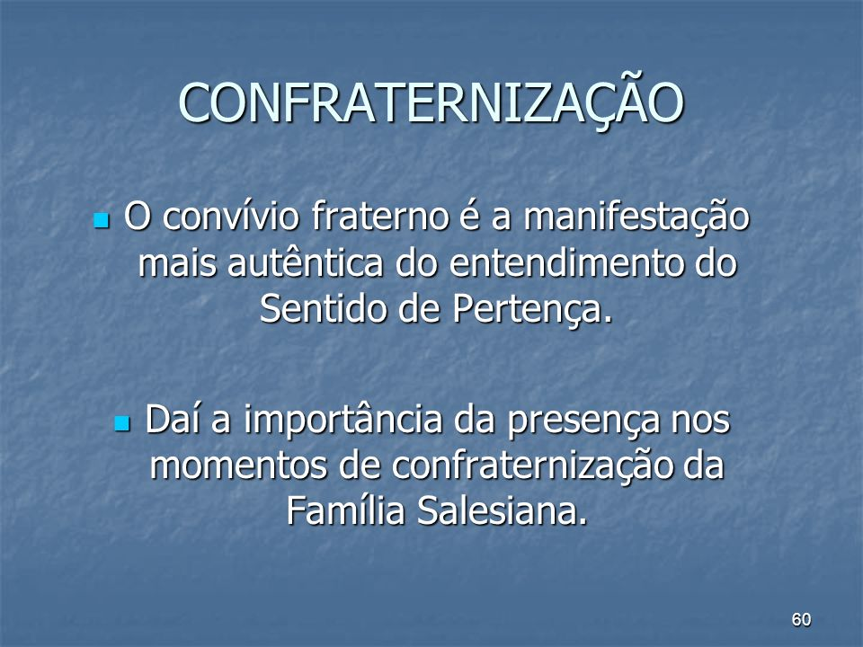 CONFRATERNIZAÇÃO O convívio fraterno é a manifestação mais autêntica do entendimento do Sentido de Pertença.