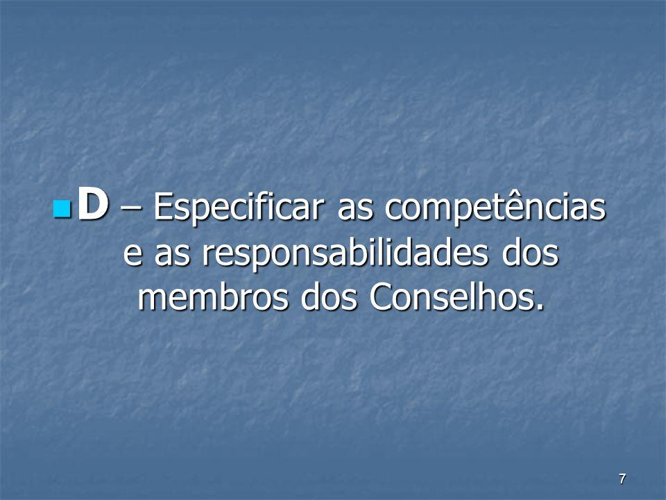 D – Especificar as competências e as responsabilidades dos membros dos Conselhos.