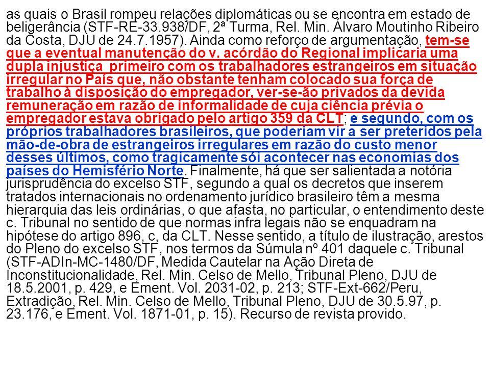 as quais o Brasil rompeu relações diplomáticas ou se encontra em estado de beligerância (STF-RE-33.938/DF, 2ª Turma, Rel.