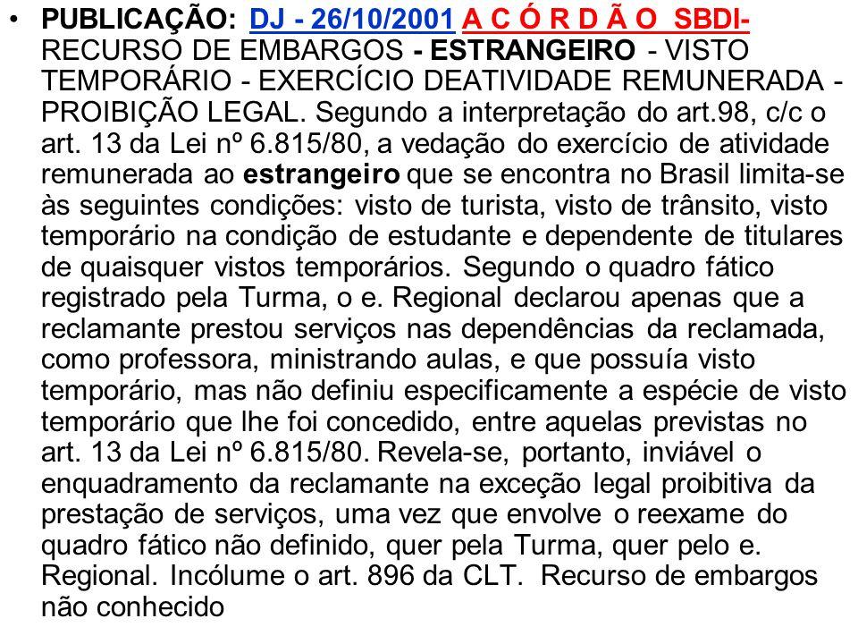 PUBLICAÇÃO: DJ - 26/10/2001 A C Ó R D Ã O SBDI- RECURSO DE EMBARGOS - ESTRANGEIRO - VISTO TEMPORÁRIO - EXERCÍCIO DEATIVIDADE REMUNERADA - PROIBIÇÃO LEGAL.