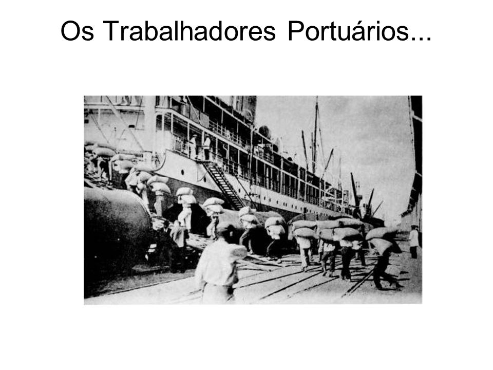 Os Trabalhadores Portuários...