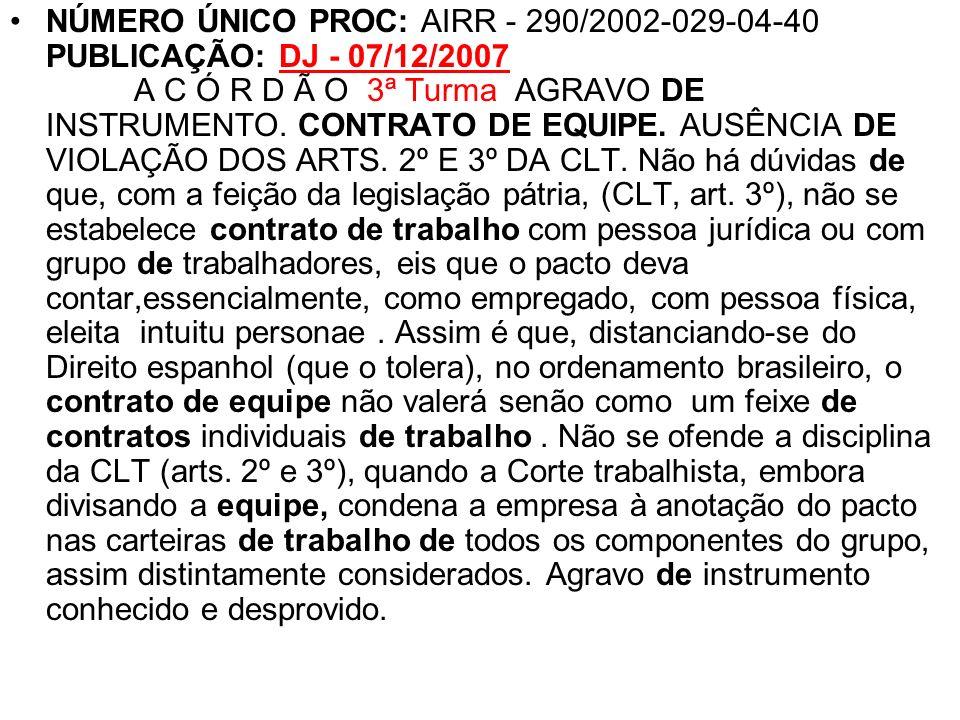 NÚMERO ÚNICO PROC: AIRR - 290/2002-029-04-40 PUBLICAÇÃO: DJ - 07/12/2007 A C Ó R D Ã O 3ª Turma AGRAVO DE INSTRUMENTO.