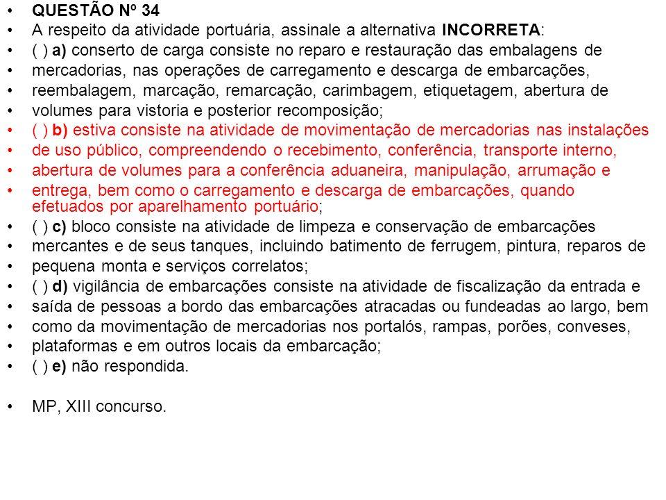 QUESTÃO Nº 34 A respeito da atividade portuária, assinale a alternativa INCORRETA: