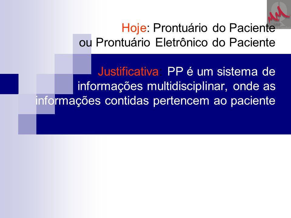 Hoje: Prontuário do Paciente ou Prontuário Eletrônico do Paciente Justificativa: PP é um sistema de informações multidisciplinar, onde as informações contidas pertencem ao paciente