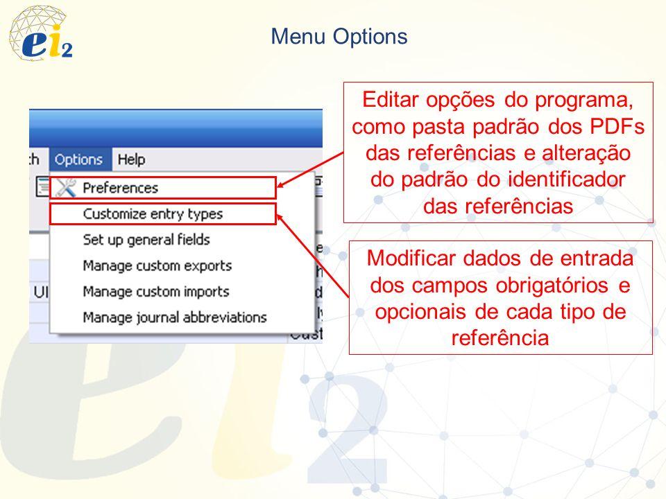 Menu Options Editar opções do programa, como pasta padrão dos PDFs das referências e alteração do padrão do identificador das referências.
